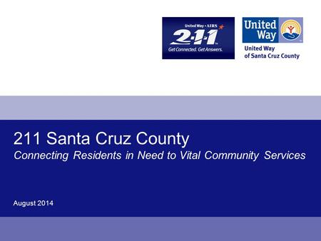 211 Santa Cruz County Connecting Residents in Need to Vital Community Services August 2014.
