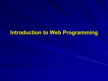 Introduction to Web Programming. Introduction to PHP What is PHP? What is a PHP File? What is MySQL? Why PHP? Where to Start?