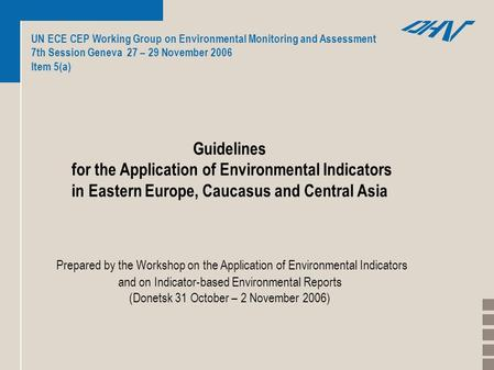 UN ECE CEP Working Group on Environmental Monitoring and Assessment 7th Session Geneva 27 – 29 November 2006 Item 5(a) Guidelines for the Application of.