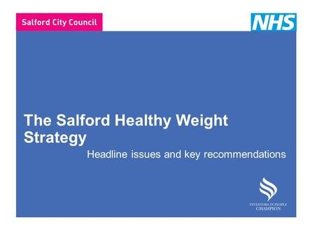 The Salford Healthy Weight Strategy Headline issues and key recommendations.
