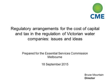 Bruce Mountain Director Regulatory arrangements for the cost of capital and tax in the regulation of Victorian water companies: issues and ideas Prepared.