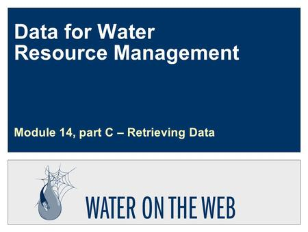 Data for Water Resource Management Module 14, part C – Retrieving Data.