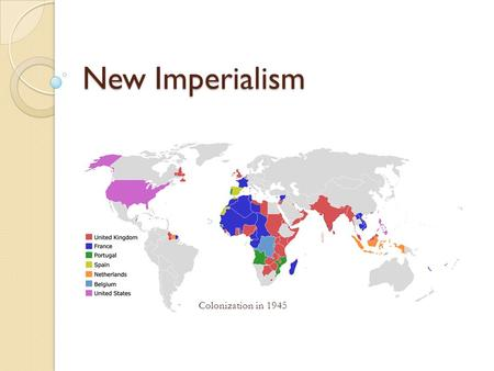 New Imperialism Colonization in 1945. % of territories belonging to Europe/U.S. in 1900 Africa90.4% Polynesia98.9% Asia56.5% Australia100% Americas27.2%