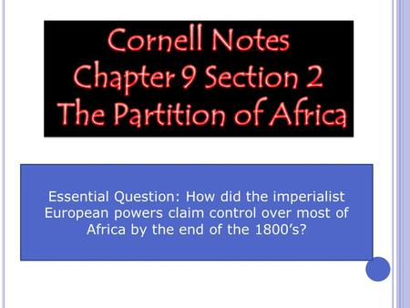 Essential Question: How did the imperialist European powers claim control over most of Africa by the end of the 1800's?