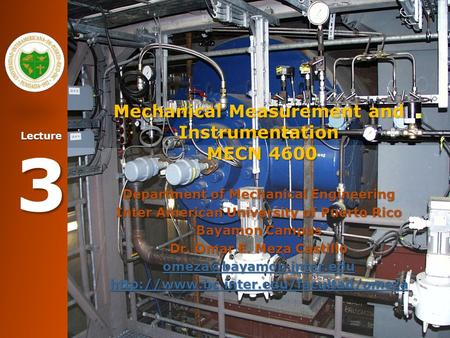 Lecture 3 Mechanical Measurement and Instrumentation MECN 4600 Department of Mechanical Engineering Inter American University of Puerto Rico Bayamon Campus.