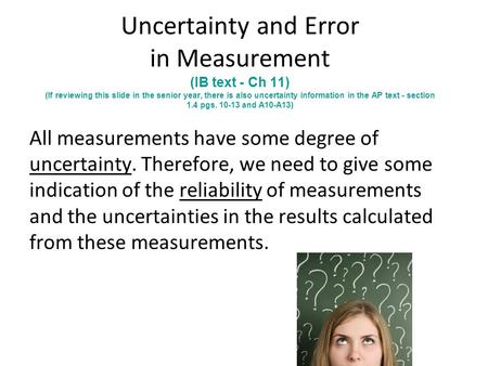 Uncertainty and Error in Measurement (IB text - Ch 11) (If reviewing this slide in the senior year, there is also uncertainty information in the AP text.