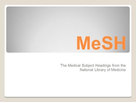 MeSH The Medical Subject Headings from the National Library of Medicine.
