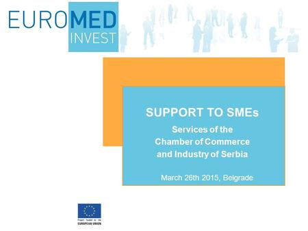 Services of the Chamber of Commerce and Industry of Serbia SUPPORT TO SMEs March 26th 2015, Belgrade.