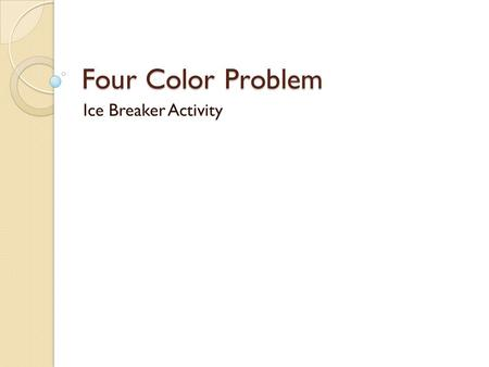 Four Color Problem Ice Breaker Activity. The Four Color Problem In mathematics, the four color theorem, or the four color map theorem, states that given.