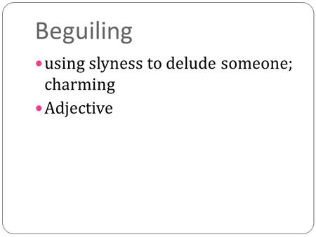 Beguiling using slyness to delude someone; charming Adjective.
