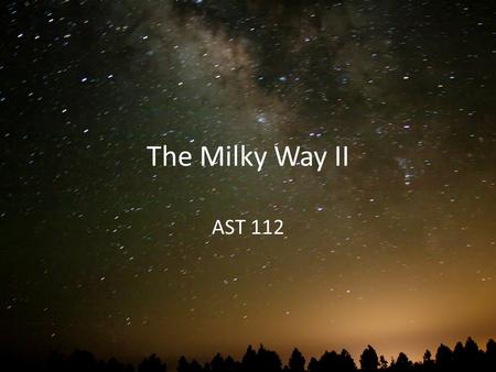 The Milky Way II AST 112. Interstellar Medium The space between stars is not empty! – Filled with the Interstellar Medium (ISM) Star formation is not.