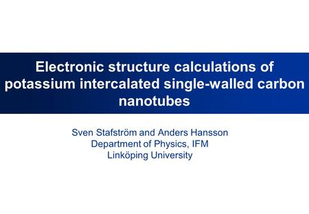 1 Electronic structure calculations of potassium intercalated single-walled carbon nanotubes Sven Stafström and Anders Hansson Department of Physics, IFM.