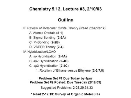 Chemistry 5.12, Lecture #3, 2/10/03 Outline III. Review of Molecular Orbital Theory (Read Chapter 2) A. Atomic Orbitals (2-1) B. Sigma-Bonding (2-2A) C.