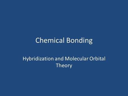 Chemical Bonding Hybridization and Molecular Orbital Theory.