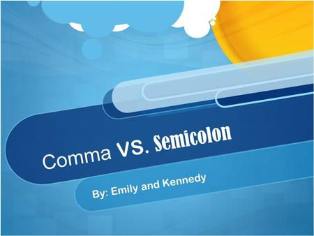 Comma VS. Semicolon By: Emily and Kennedy. The comma and semicolon are both punctuation marks that indicate a pause, but they are used at different times.