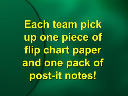 Each team pick up one piece of flip chart paper and one pack of post-it notes!