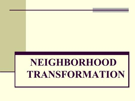 NEIGHBORHOOD TRANSFORMATION. Transformation Is A permanent change in people's attitude, belief and behavior in all areas of their life (physical, spiritual,