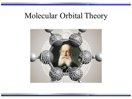 Molecular Orbital Theory. Model Our model of an atom is layers of atomic orbitals (AOs): 1s1s 2s2s 3s3s 2p2p 3p3p 3d3d As atoms approach each other their.