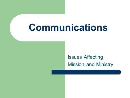 Communications Issues Affecting Mission and Ministry.