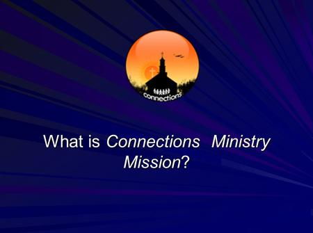 What is Connections Ministry Mission?. The Connections Ministry's mission is to bring together lifelong members and newcomers, and to connect people who.
