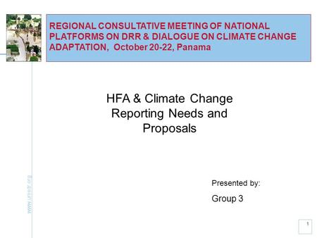 Www.unisdr.org 1 REGIONAL CONSULTATIVE MEETING OF NATIONAL PLATFORMS ON DRR & DIALOGUE ON CLIMATE CHANGE ADAPTATION, October 20-22, Panama HFA & Climate.