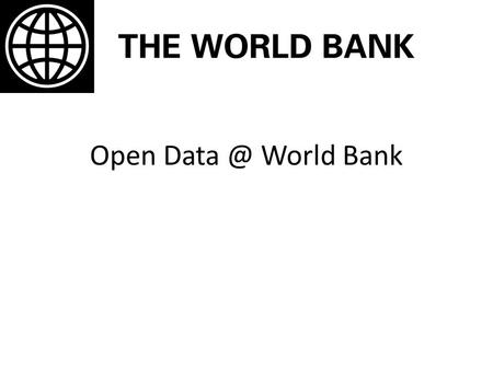 Open World Bank. World Bank Open Data Platform The World Bank's Open Data Initiative launched in April, 2010, providing free, open and easy access.