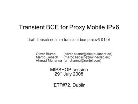Transient BCE for Proxy Mobile IPv6 draft-liebsch-netlmm-transient-bce-pmipv6-01.txt Oliver Marco