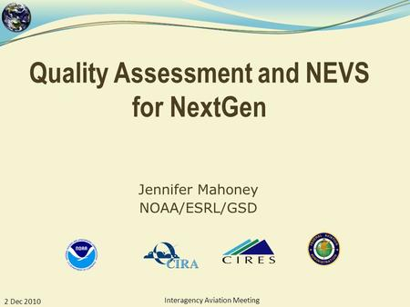 Quality Assessment and NEVS for NextGen Jennifer Mahoney NOAA/ESRL/GSD 2 Dec 2010 Interagency Aviation Meeting.