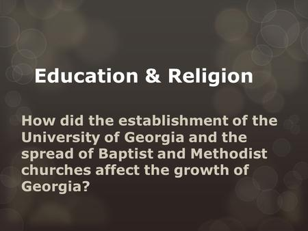 Education & Religion How did the establishment of the University of Georgia and the spread of Baptist and Methodist churches affect the growth of Georgia?