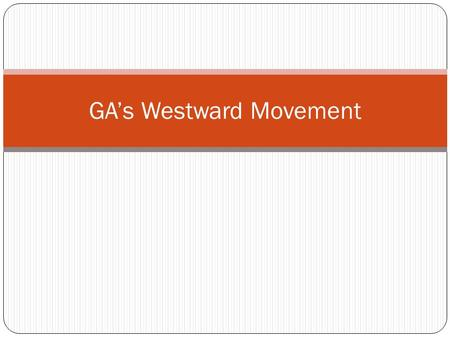 GA's Westward Movement. Manifest Destiny Idea that nation should extend from Atlantic to Pacific Lewis and Clark Louisiana Purchase Cumberland Gap.