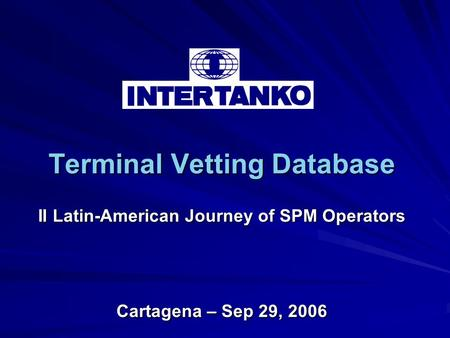 Terminal Vetting Database II Latin-American Journey of SPM Operators Cartagena – Sep 29, 2006.