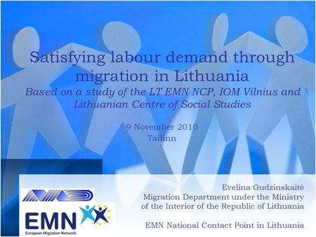 Satisfying labour demand through migration in Lithuania Based on a study of the LT EMN NCP, IOM Vilnius and Lithuanian Centre of Social Studies 9 November.