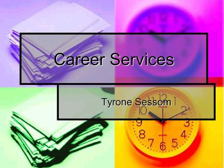 Career Services Tyrone Sessom. Career Planning Counseling 135 This course is designed to assist you with the career planning process both for this time.