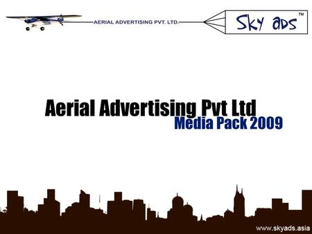 Aerial Advertising Pvt Ltd Media Pack 2009. Cost Effective: Enhanced impact on recall of a campaign while simultaneously minimizing wastage of promotional.