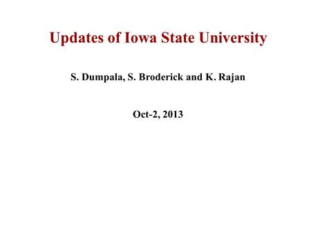 Updates of Iowa State University S. Dumpala, S. Broderick and K. Rajan Oct-2, 2013.