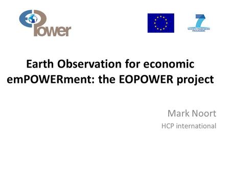 Earth Observation for economic emPOWERment: the EOPOWER project Mark Noort HCP international.