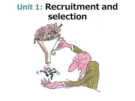 Unit 1: Recruitment and selection. The process of recruitment In-companyOutside of company Noticeboard Employment Office News bulletinConsultants RecommendationOwn.