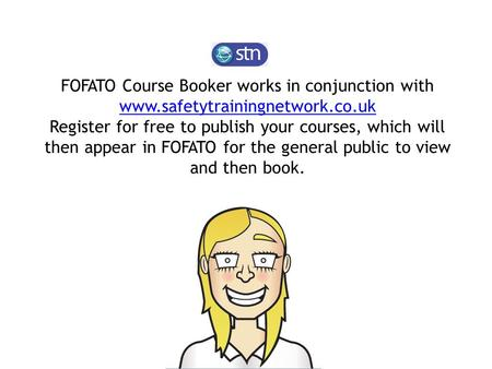 FOFATO Course Booker works in conjunction with www.safetytrainingnetwork.co.uk Register for free to publish your courses, which will then appear in FOFATO.
