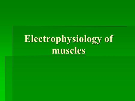 Electrophysiology of muscles. Skeletal Muscle Action Potential.