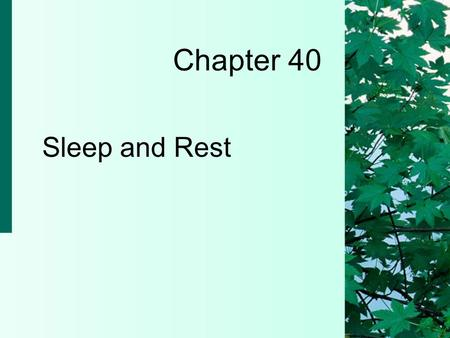 Chapter 40 Sleep and Rest. 40-2 Copyright 2004 by Delmar Learning, a division of Thomson Learning, Inc. Physiology of Rest and Sleep  Rest refers to.