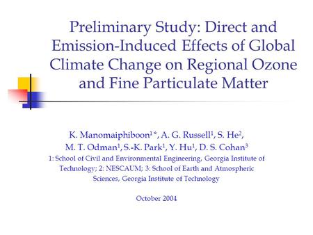 Preliminary Study: Direct and Emission-Induced Effects of Global Climate Change on Regional Ozone and Fine Particulate Matter K. Manomaiphiboon 1 *, A.
