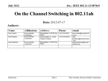 Doc.: IEEE 802.11-12/0878r0 Submission July 2012 Timo Koskela, Renesas Mobile CorporationSlide 1 On the Channel Switching in 802.11ah Date: 2012-07-17.