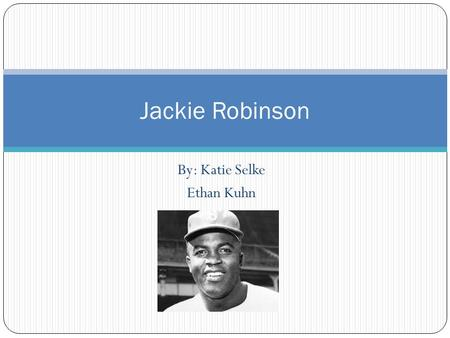 By: Katie Selke Ethan Kuhn Jackie Robinson. Career Played football, basketball, track, baseball during college Played for Hawaii bears baseball then joined.