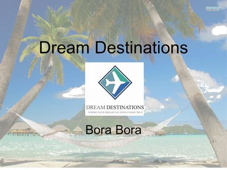 Dream Destinations Bora. Content 1.Bora Bora 2.Flight 3.Hotel 4.Rooms 5.Sunset bar and grill 6.Services and Ammenities 7.Attractions and Activities 8.Prices.