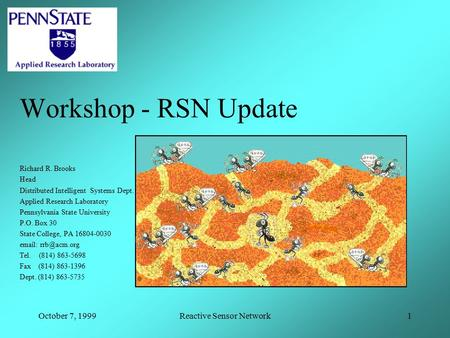 October 7, 1999Reactive Sensor Network1 Workshop - RSN Update Richard R. Brooks Head Distributed Intelligent Systems Dept. Applied Research Laboratory.