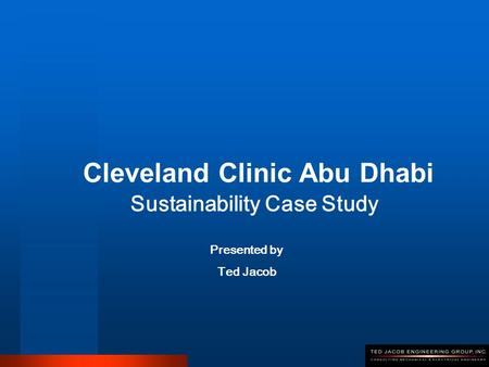 Cleveland Clinic Abu Dhabi Sustainability Case Study Presented by Ted Jacob.