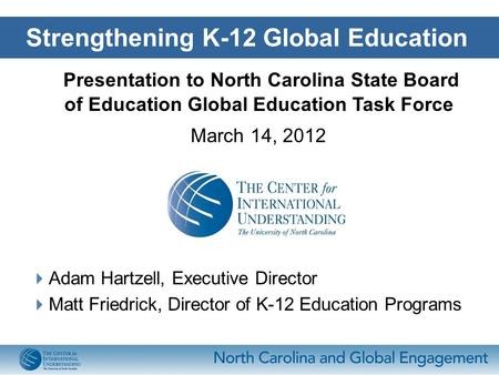 Presentation to North Carolina State Board of Education Global Education Task Force March 14, 2012  Adam Hartzell, Executive Director  Matt Friedrick,