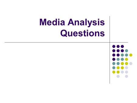 Media Analysis Questions. What is Media? Media is the use of communication channels through which news, entertainment, education, data, and promotional.