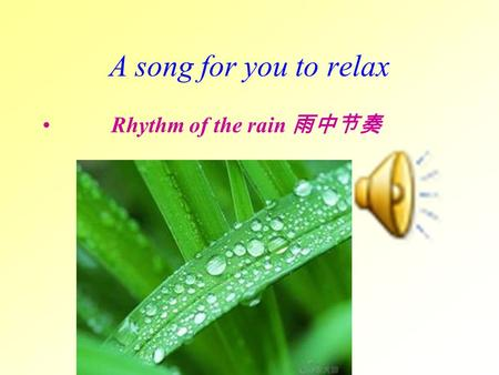 A song for you to relax Rhythm of the rain 雨中节奏 ----What's he doing ? ----He is swimming.