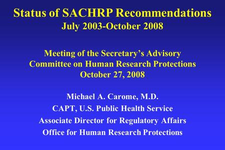 Status of SACHRP Recommendations July 2003-October 2008 Meeting of the Secretary's Advisory Committee on Human Research Protections October 27, 2008 Michael.